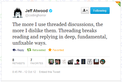 """Jeff Atwood: """" The more I use threaded discussions, the more I dislike them. Threading breaks reading and replying in deep, fundamental, unfixable ways."""""""
